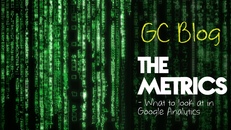 The Metrics – What to look at in Google Analytics